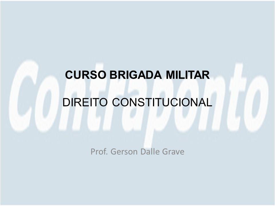 CURSO BRIGADA MILITAR DIREITO CONSTITUCIONAL Prof. Gerson Dalle Grave
