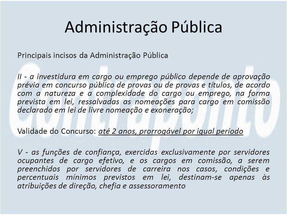 Administração Pública Principais incisos da Administração Pública II - a investidura em cargo ou emprego público depende de aprovação prévia em concur