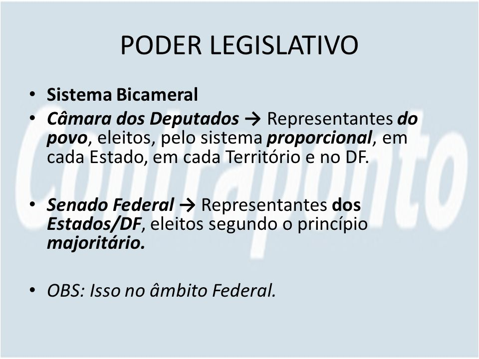 PODER LEGISLATIVO Sistema Bicameral Câmara dos Deputados Representantes do povo, eleitos, pelo sistema proporcional, em cada Estado, em cada Território e no DF.
