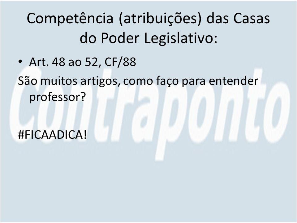 Competência (atribuições) das Casas do Poder Legislativo: Art. 48 ao 52, CF/88 São muitos artigos, como faço para entender professor? #FICAADICA!