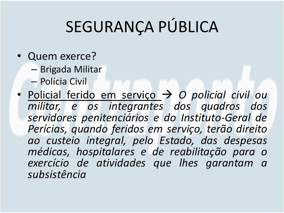 SEGURANÇA PÚBLICA Quem exerce? – Brigada Militar – Polícia Civil Policial ferido em serviço O policial civil ou militar, e os integrantes dos quadros