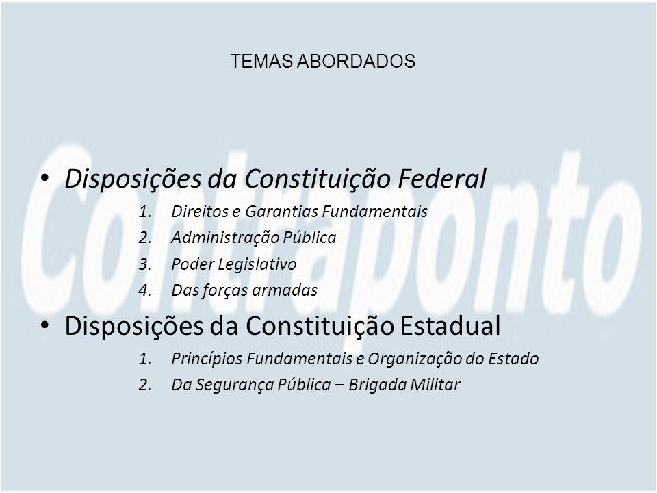 TEMAS ABORDADOS Disposições da Constituição Federal 1.Direitos e Garantias Fundamentais 2.Administração Pública 3.Poder Legislativo 4.Das forças armad