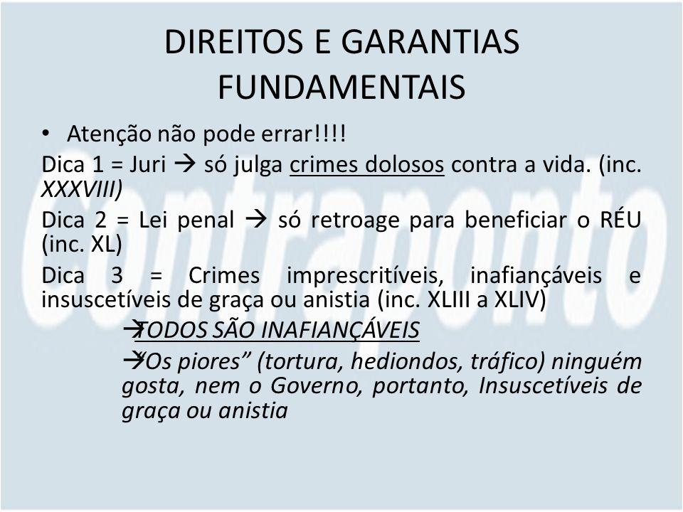 DIREITOS E GARANTIAS FUNDAMENTAIS Atenção não pode errar!!!! Dica 1 = Juri só julga crimes dolosos contra a vida. (inc. XXXVIII) Dica 2 = Lei penal só