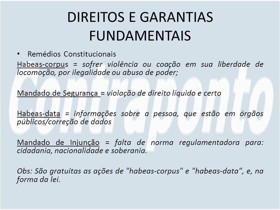 DIREITOS E GARANTIAS FUNDAMENTAIS Remédios Constitucionais Habeas-corpus = sofrer violência ou coação em sua liberdade de locomoção, por ilegalidade o