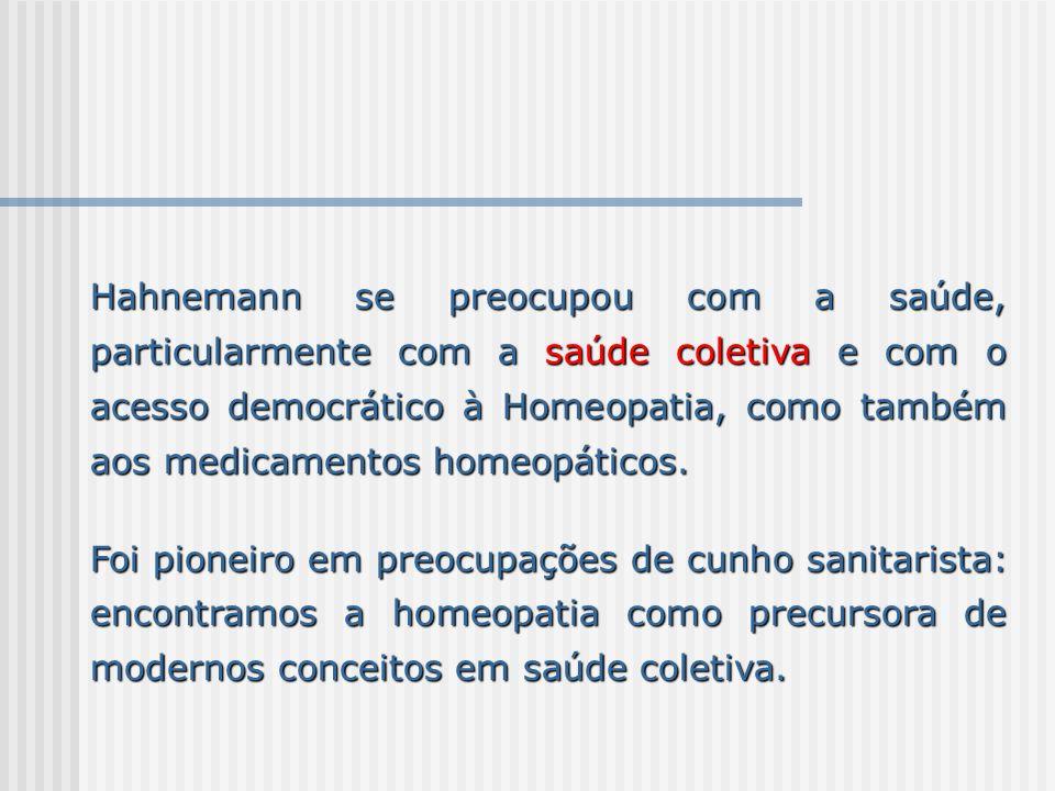 Hahnemann se preocupou com a saúde, particularmente com a saúde coletiva e com o acesso democrático à Homeopatia, como também aos medicamentos homeopá