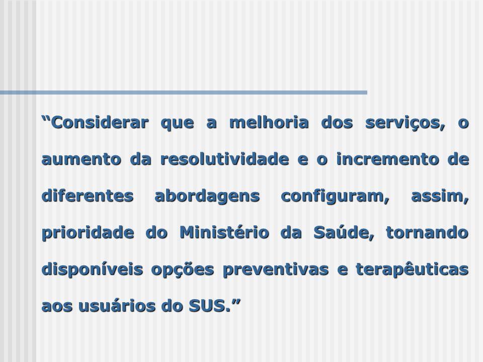 Considerar que a melhoria dos serviços, o aumento da resolutividade e o incremento de diferentes abordagens configuram, assim, prioridade do Ministéri