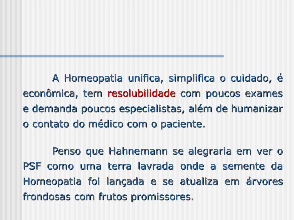 A Homeopatia unifica, simplifica o cuidado, é econômica, tem resolubilidade com poucos exames e demanda poucos especialistas, além de humanizar o cont