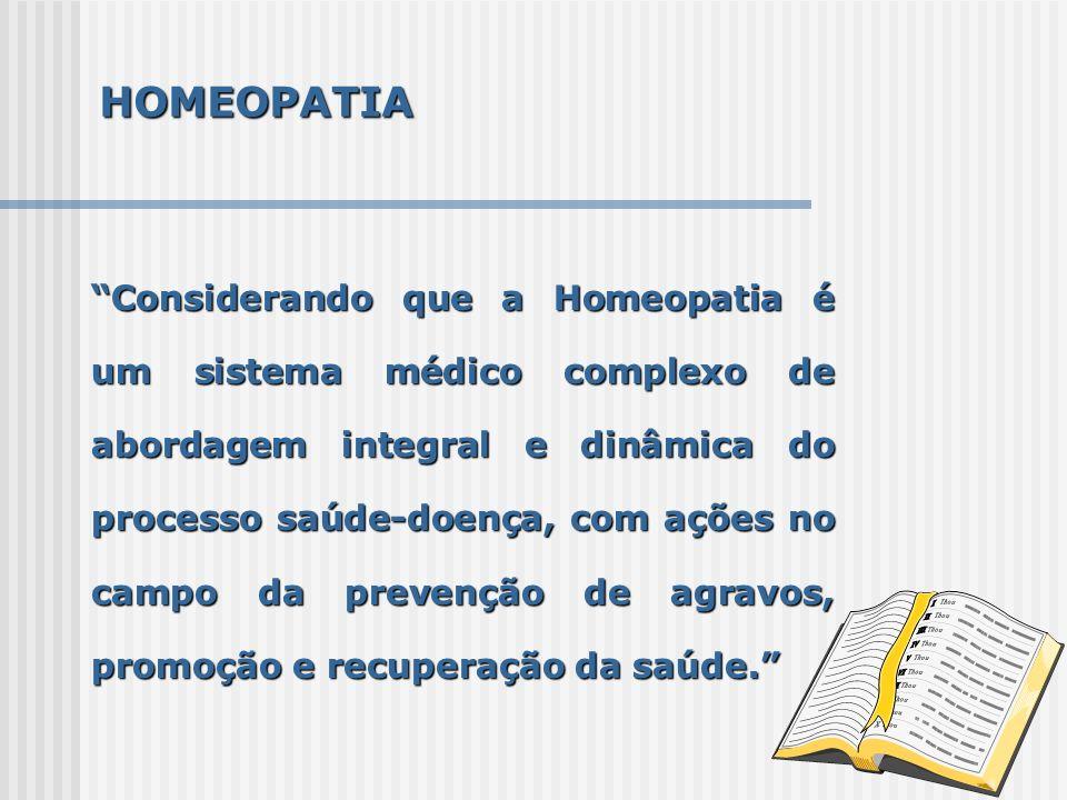Considerando que a Homeopatia é um sistema médico complexo de abordagem integral e dinâmica do processo saúde-doença, com ações no campo da prevenção
