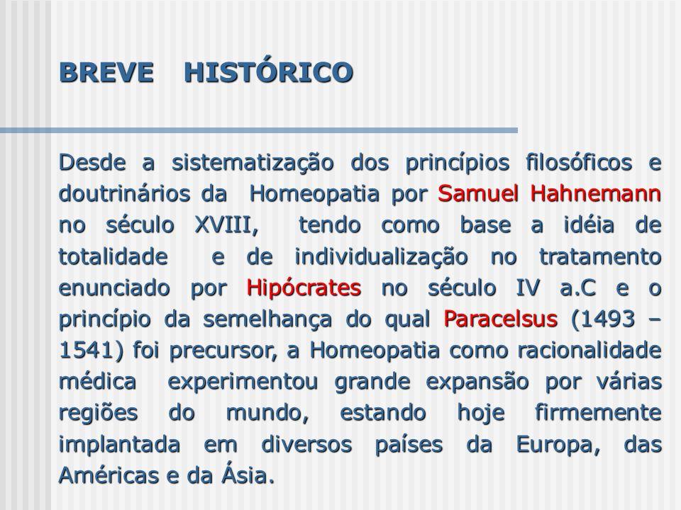BREVE HISTÓRICO Desde a sistematização dos princípios filosóficos e doutrinários da Homeopatia por Samuel Hahnemann no século XVIII, tendo como base a