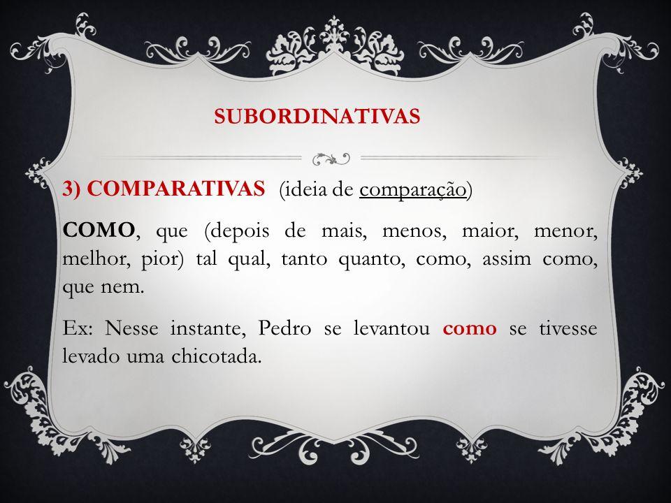 SUBORDINATIVAS 3) COMPARATIVAS (ideia de comparação) COMO, que (depois de mais, menos, maior, menor, melhor, pior) tal qual, tanto quanto, como, assim