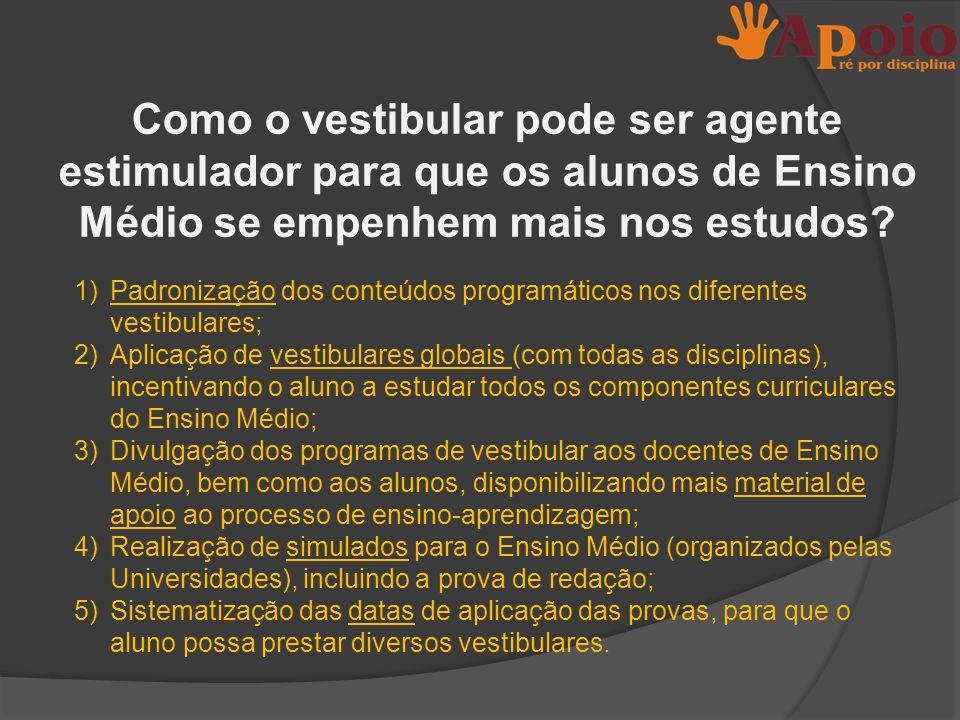 1)Padronização dos conteúdos programáticos nos diferentes vestibulares; 2)Aplicação de vestibulares globais (com todas as disciplinas), incentivando o