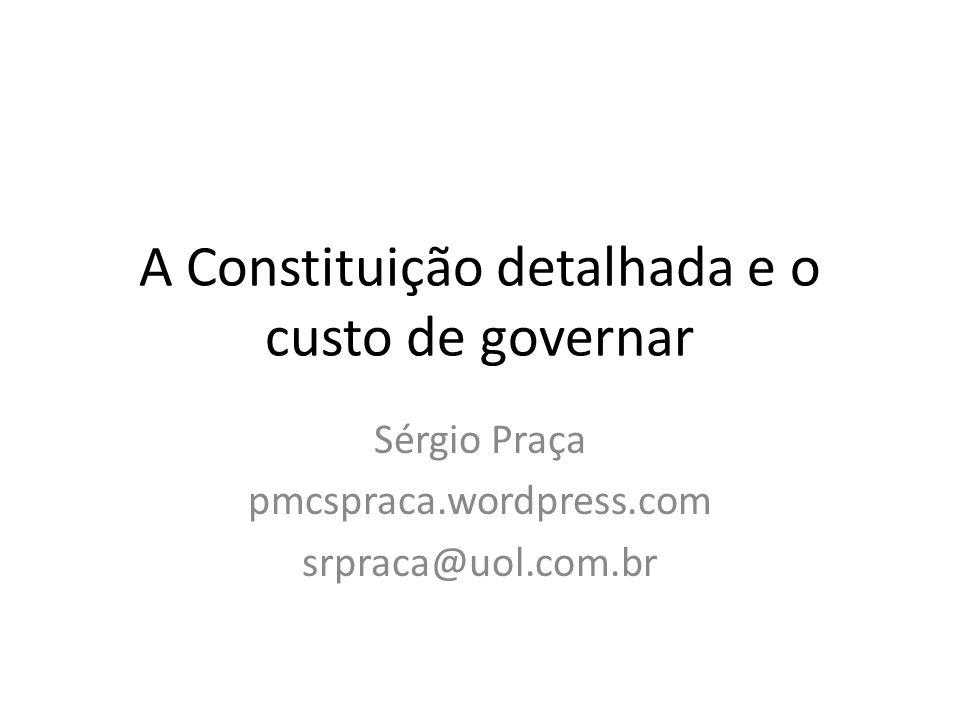 A Constituição detalhada e o custo de governar Sérgio Praça pmcspraca.wordpress.com srpraca@uol.com.br
