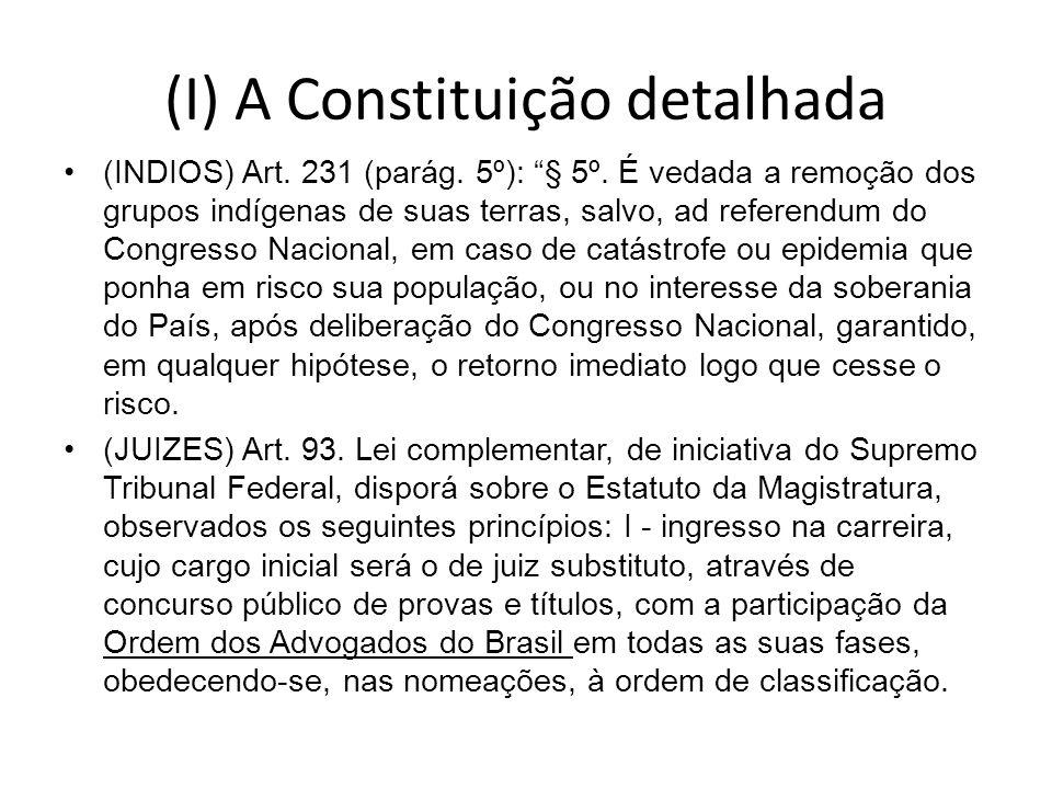 (I) A Constituição detalhada (INDIOS) Art. 231 (parág. 5º): § 5º. É vedada a remoção dos grupos indígenas de suas terras, salvo, ad referendum do Cong