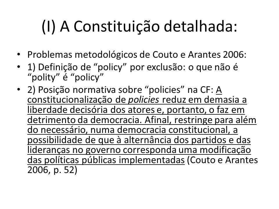(I) A Constituição detalhada: Problemas metodológicos de Couto e Arantes 2006: 1) Definição de policy por exclusão: o que não é polity é policy 2) Pos