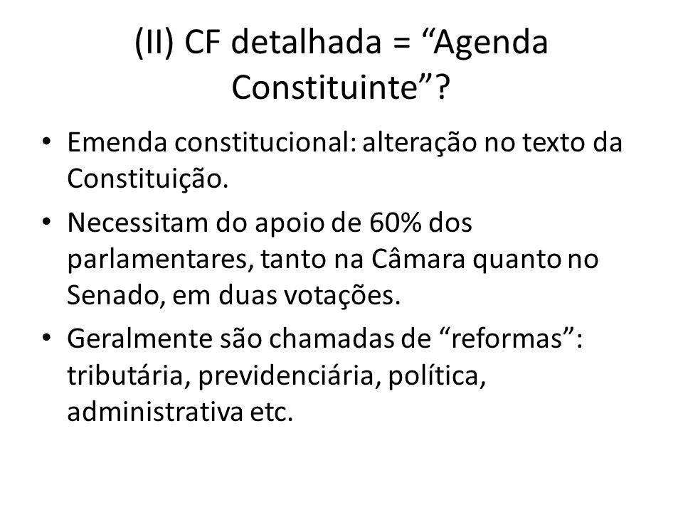 (II) CF detalhada = Agenda Constituinte? Emenda constitucional: alteração no texto da Constituição. Necessitam do apoio de 60% dos parlamentares, tant