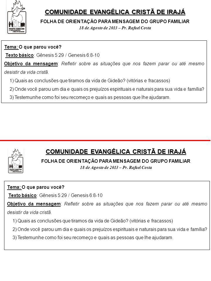 COMUNIDADE EVANGÉLICA CRISTÃ DE IRAJÁ FOLHA DE ORIENTAÇÃO PARA MENSAGEM DO GRUPO FAMILIAR 18 de Agosto de 2013 – Pr. Rafael Costa Tema: O que parou vo