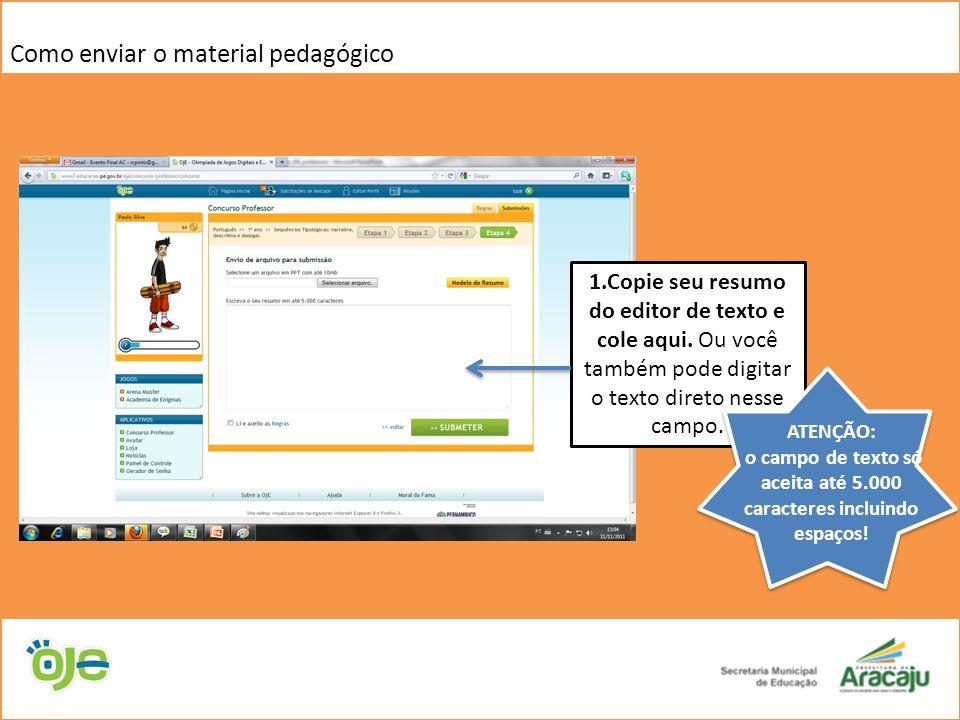 Como enviar o material pedagógico 1.Clique aqui para inserir seu arquivo (que está no seu computador) no sistema.