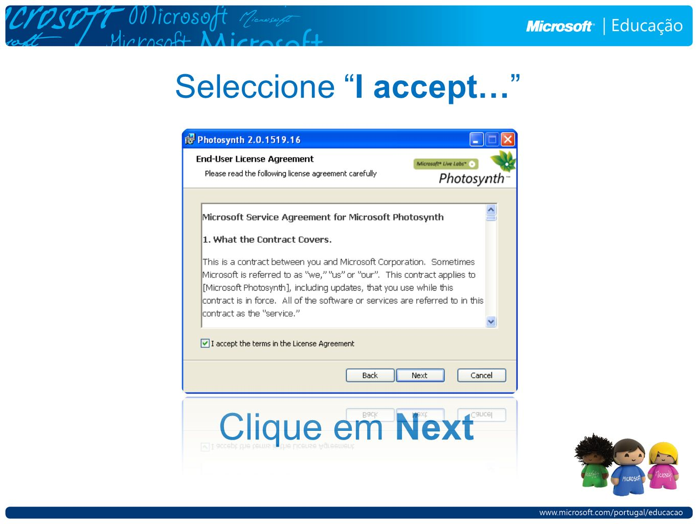 Seleccione I accept… Clique em Next