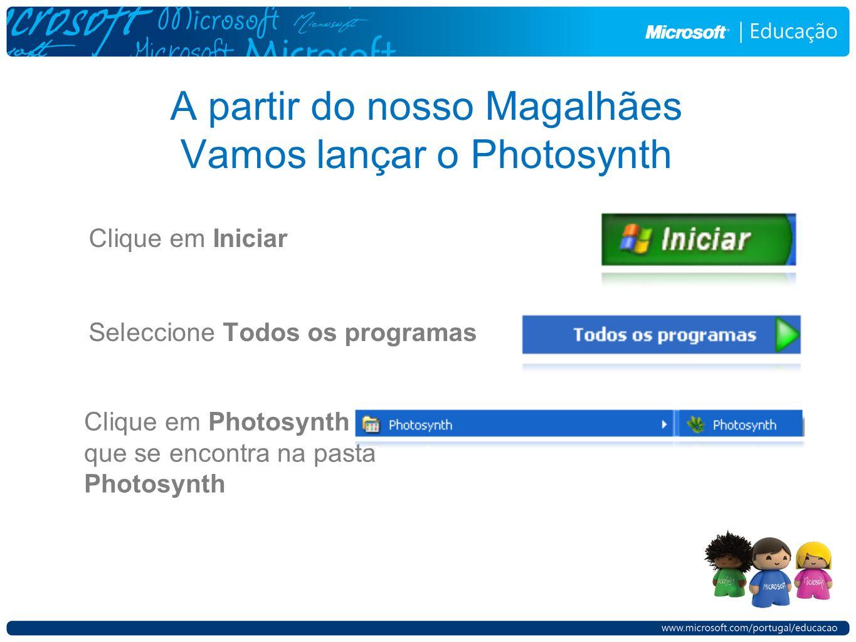 A partir do nosso Magalhães Vamos lançar o Photosynth Clique em Iniciar Seleccione Todos os programas Clique em Photosynth que se encontra na pasta Photosynth