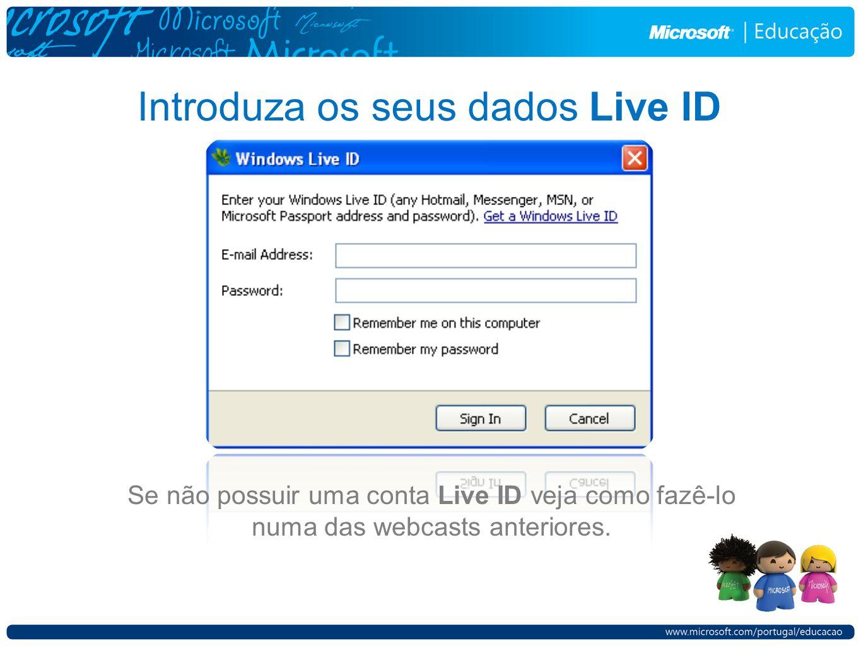 Introduza os seus dados Live ID Se não possuir uma conta Live ID veja como fazê-lo numa das webcasts anteriores.
