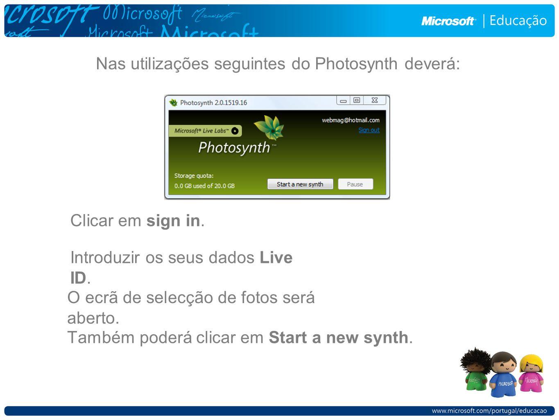 Nas utilizações seguintes do Photosynth deverá: Clicar em sign in.