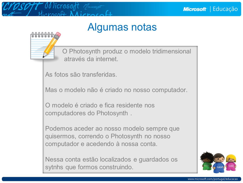 Algumas notas O Photosynth produz o modelo tridimensional através da internet.
