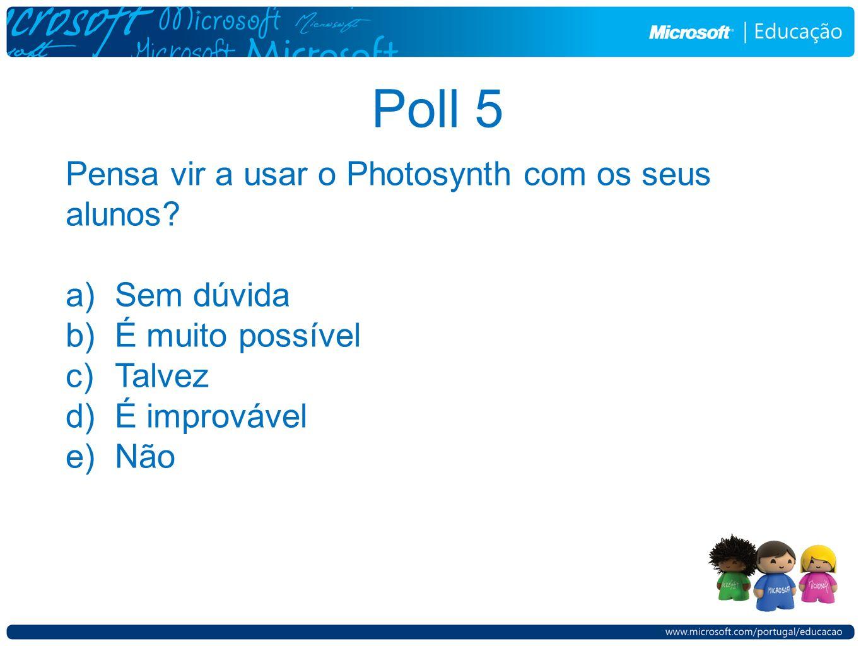 Poll 5 Pensa vir a usar o Photosynth com os seus alunos.