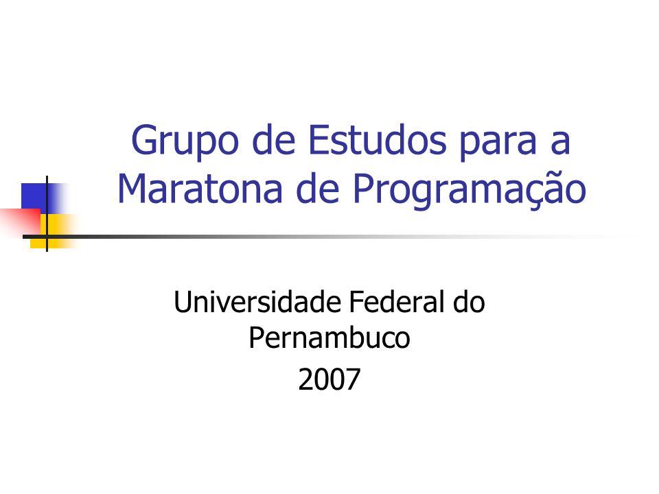 Grupo de Estudos para a Maratona de Programação Universidade Federal do Pernambuco 2007