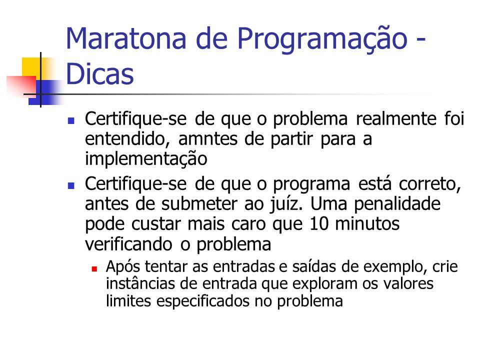 Maratona de Programação - Dicas Certifique-se de que o problema realmente foi entendido, amntes de partir para a implementação Certifique-se de que o programa está correto, antes de submeter ao juíz.