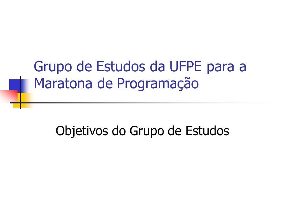 Grupo de Estudos da UFPE para a Maratona de Programação Objetivos do Grupo de Estudos