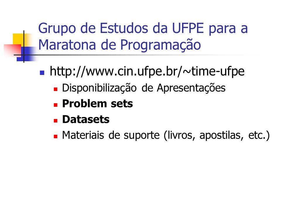 Grupo de Estudos da UFPE para a Maratona de Programação http://www.cin.ufpe.br/~time-ufpe Disponibilização de Apresentações Problem sets Datasets Materiais de suporte (livros, apostilas, etc.)