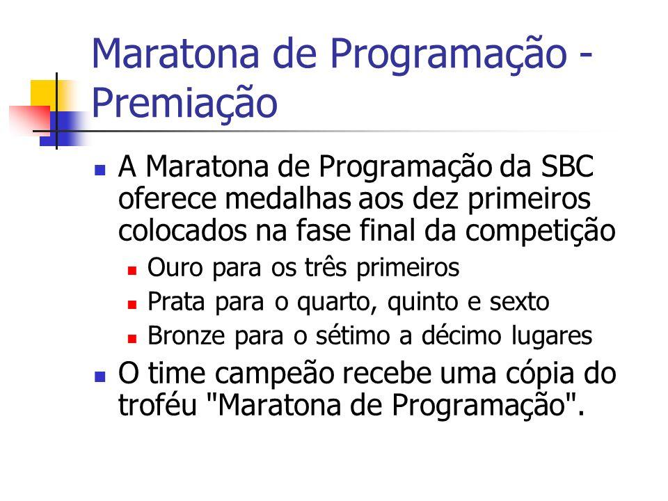 Maratona de Programação - Premiação A Maratona de Programação da SBC oferece medalhas aos dez primeiros colocados na fase final da competição Ouro para os três primeiros Prata para o quarto, quinto e sexto Bronze para o sétimo a décimo lugares O time campeão recebe uma cópia do troféu Maratona de Programação .