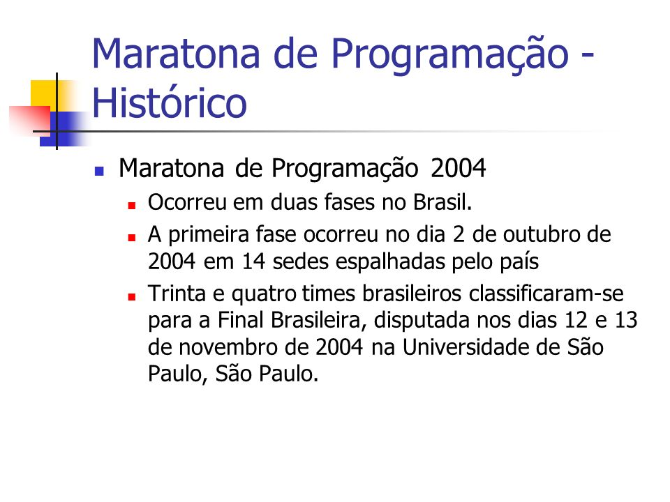 Maratona de Programação 2004 Ocorreu em duas fases no Brasil.