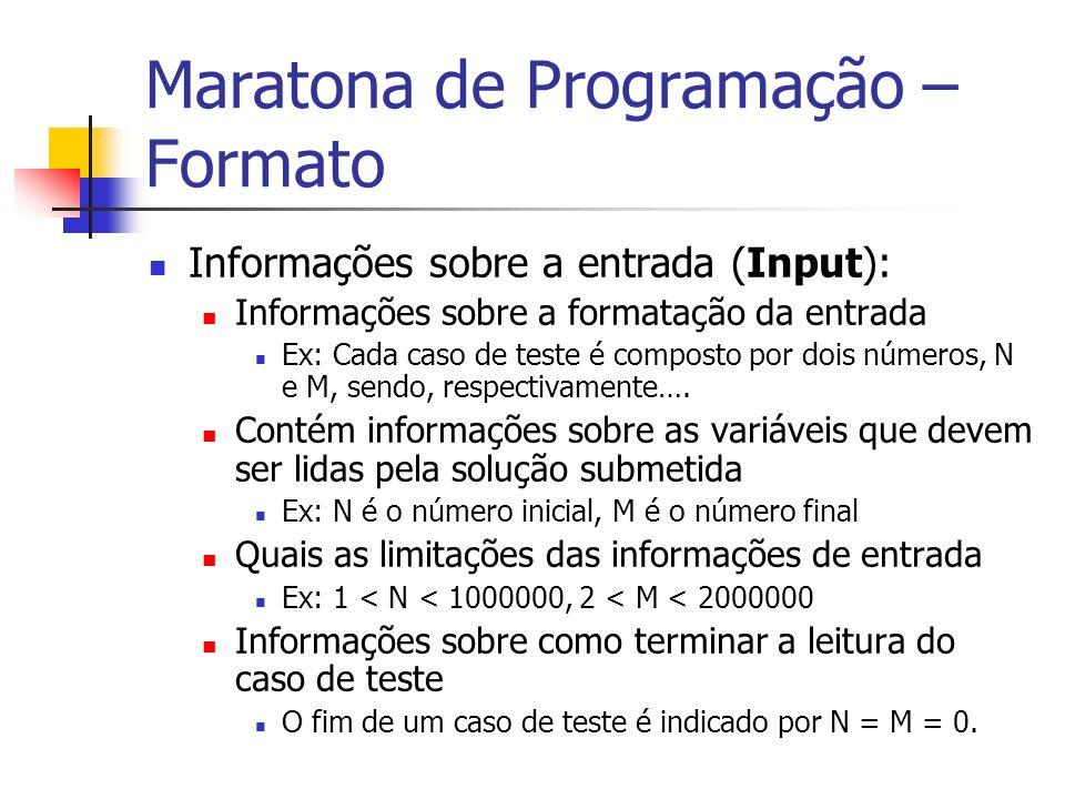 Maratona de Programação – Formato Informações sobre a entrada (Input): Informações sobre a formatação da entrada Ex: Cada caso de teste é composto por dois números, N e M, sendo, respectivamente….