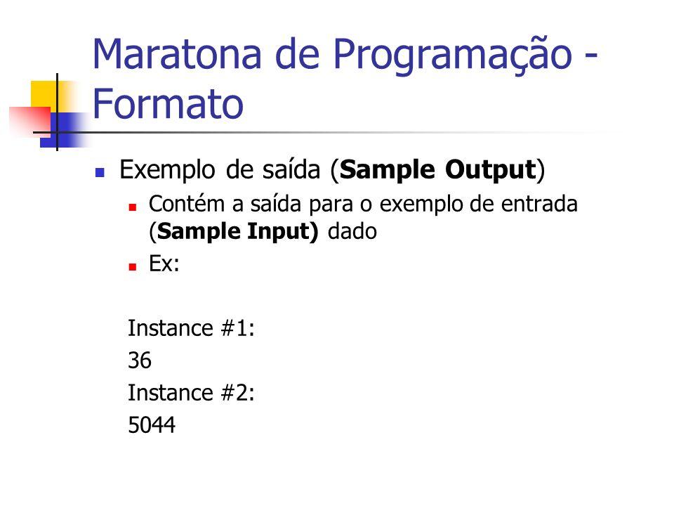 Maratona de Programação - Formato Exemplo de saída (Sample Output) Contém a saída para o exemplo de entrada (Sample Input) dado Ex: Instance #1: 36 Instance #2: 5044