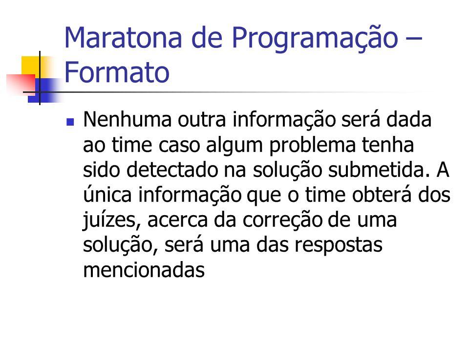 Maratona de Programação – Formato Nenhuma outra informação será dada ao time caso algum problema tenha sido detectado na solução submetida.