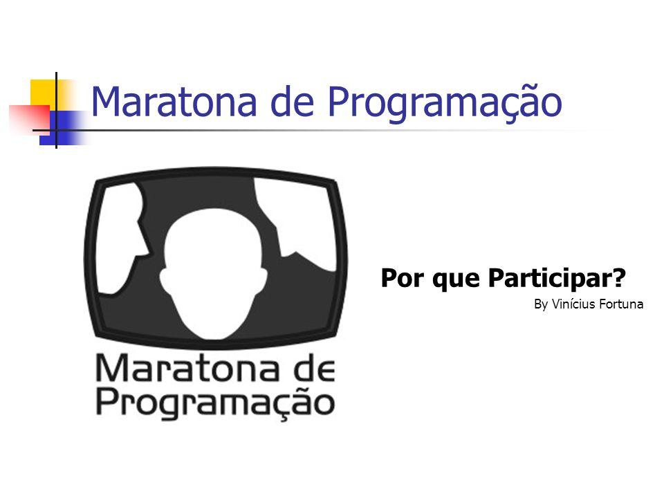 Maratona de Programação Por que Participar? By Vinícius Fortuna