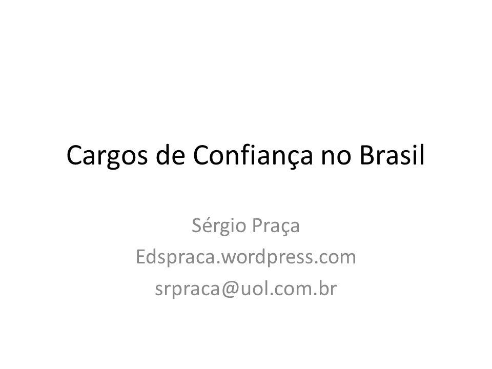 Cargos de Confiança no Brasil Sérgio Praça Edspraca.wordpress.com srpraca@uol.com.br