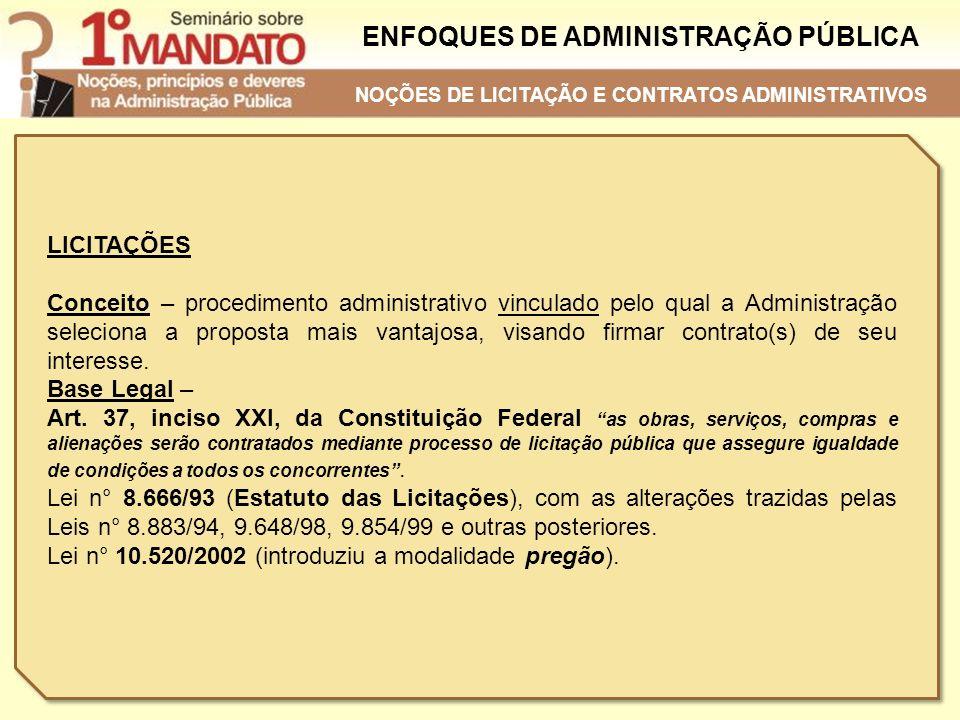 ENFOQUES DE ADMINISTRAÇÃO PÚBLICA LICITAÇÕES Conceito – procedimento administrativo vinculado pelo qual a Administração seleciona a proposta mais vant
