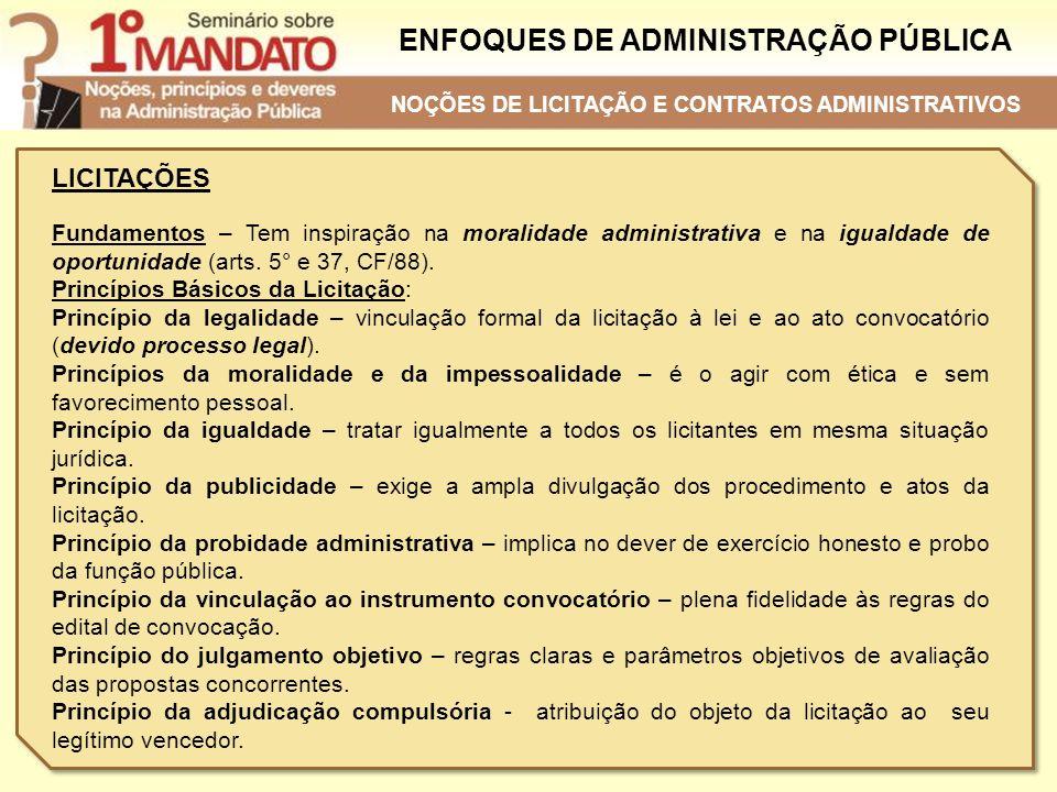 ENFOQUES DE ADMINISTRAÇÃO PÚBLICA LICITAÇÕES Fundamentos – Tem inspiração na moralidade administrativa e na igualdade de oportunidade (arts. 5° e 37,