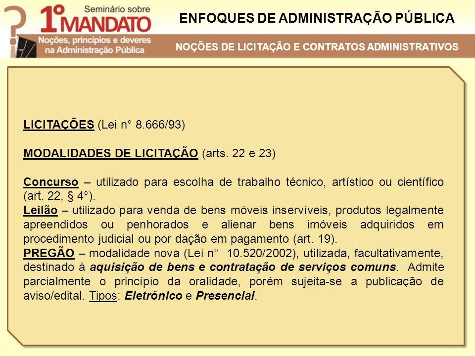 ENFOQUES DE ADMINISTRAÇÃO PÚBLICA LICITAÇÕES (Lei n° 8.666/93) MODALIDADES DE LICITAÇÃO (arts. 22 e 23) Concurso – utilizado para escolha de trabalho
