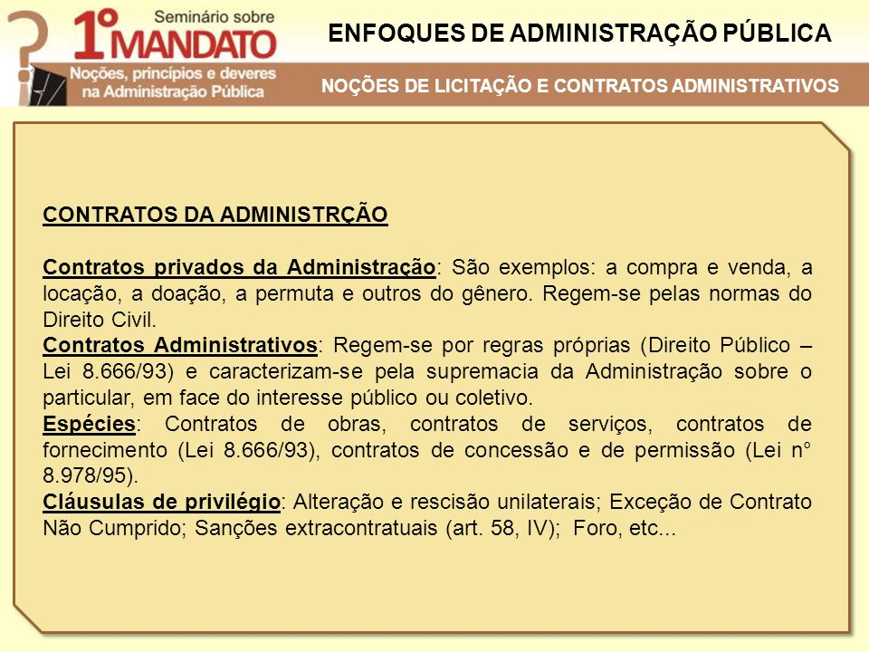 ENFOQUES DE ADMINISTRAÇÃO PÚBLICA CONTRATOS DA ADMINISTRÇÃO Contratos privados da Administração: São exemplos: a compra e venda, a locação, a doação,