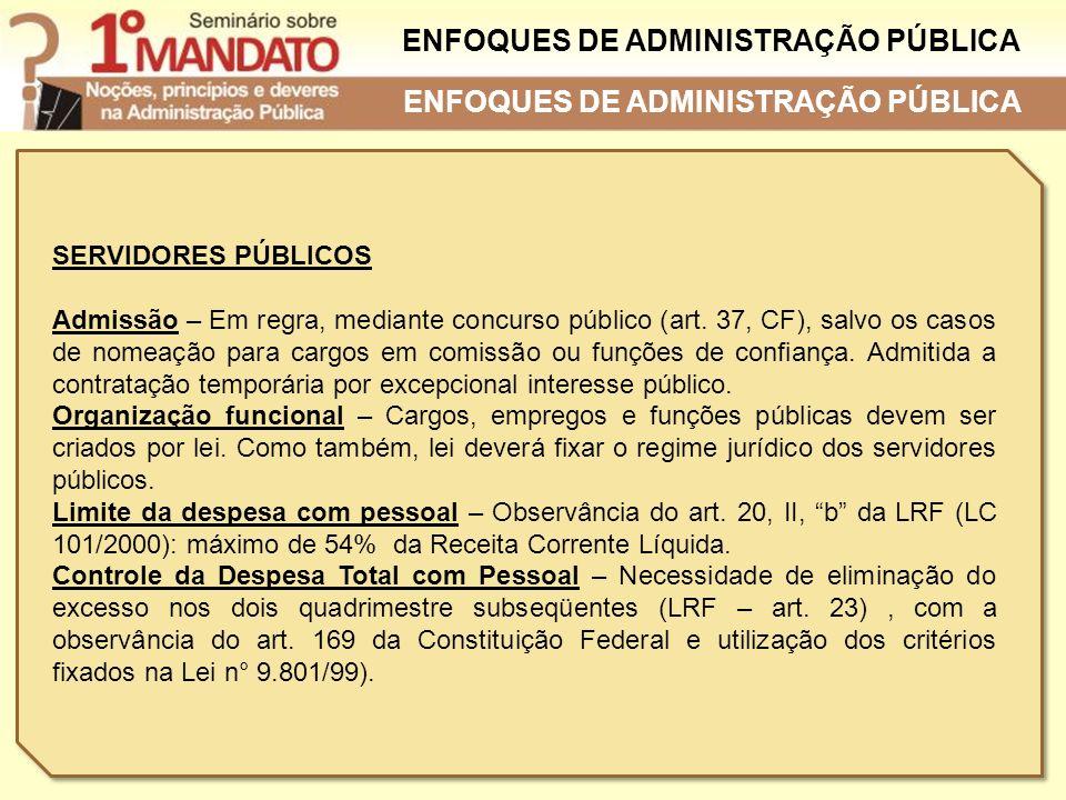 ENFOQUES DE ADMINISTRAÇÃO PÚBLICA SERVIDORES PÚBLICOS Admissão – Em regra, mediante concurso público (art. 37, CF), salvo os casos de nomeação para ca