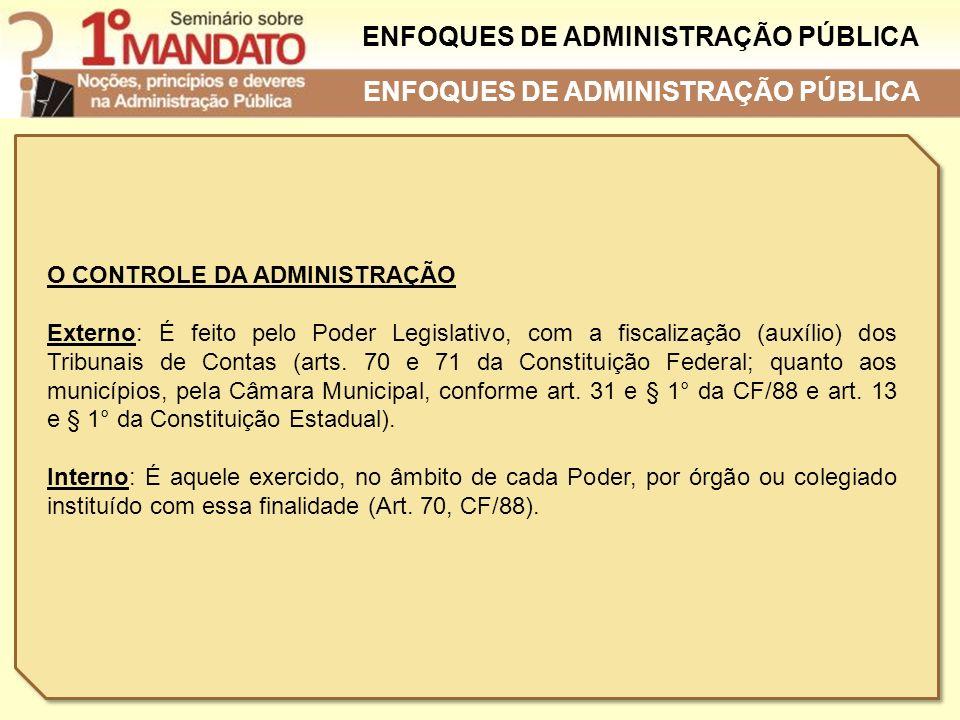 O CONTROLE DA ADMINISTRAÇÃO Externo: É feito pelo Poder Legislativo, com a fiscalização (auxílio) dos Tribunais de Contas (arts. 70 e 71 da Constituiç
