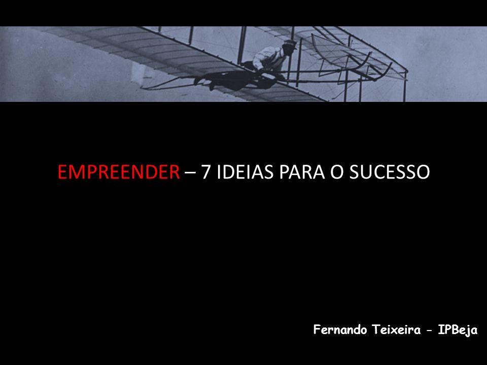 EMPREENDER – 7 IDEIAS PARA O SUCESSO Fernando Teixeira - IPBeja