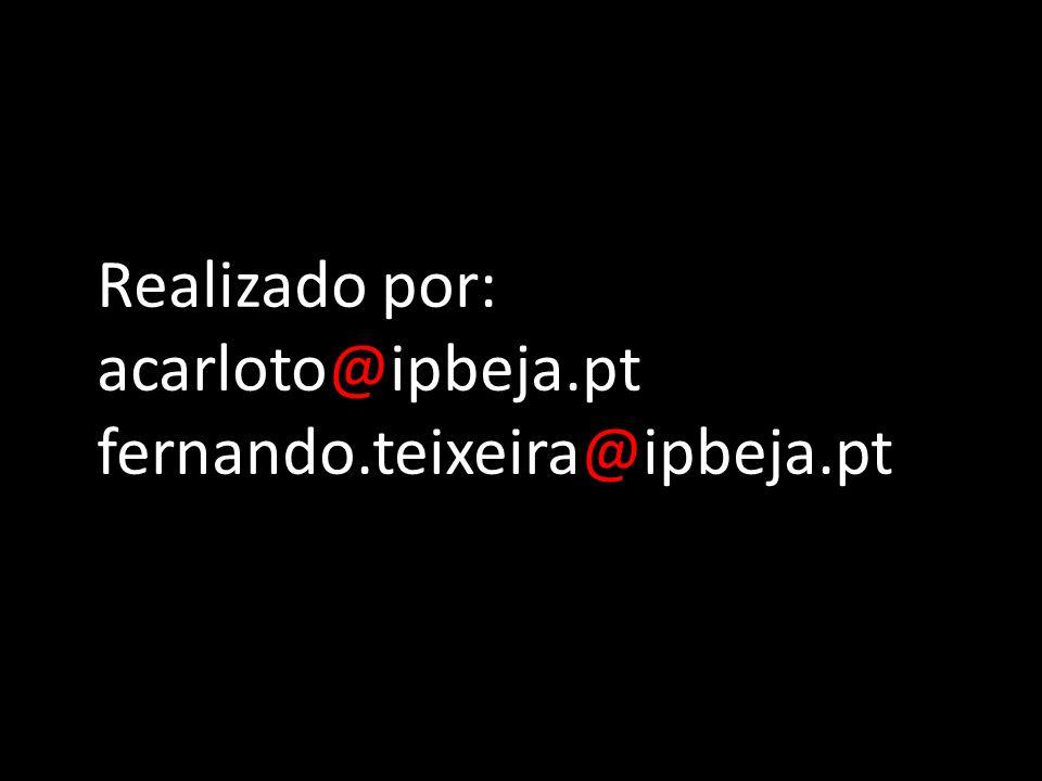Realizado por: acarloto@ipbeja.pt fernando.teixeira@ipbeja.pt