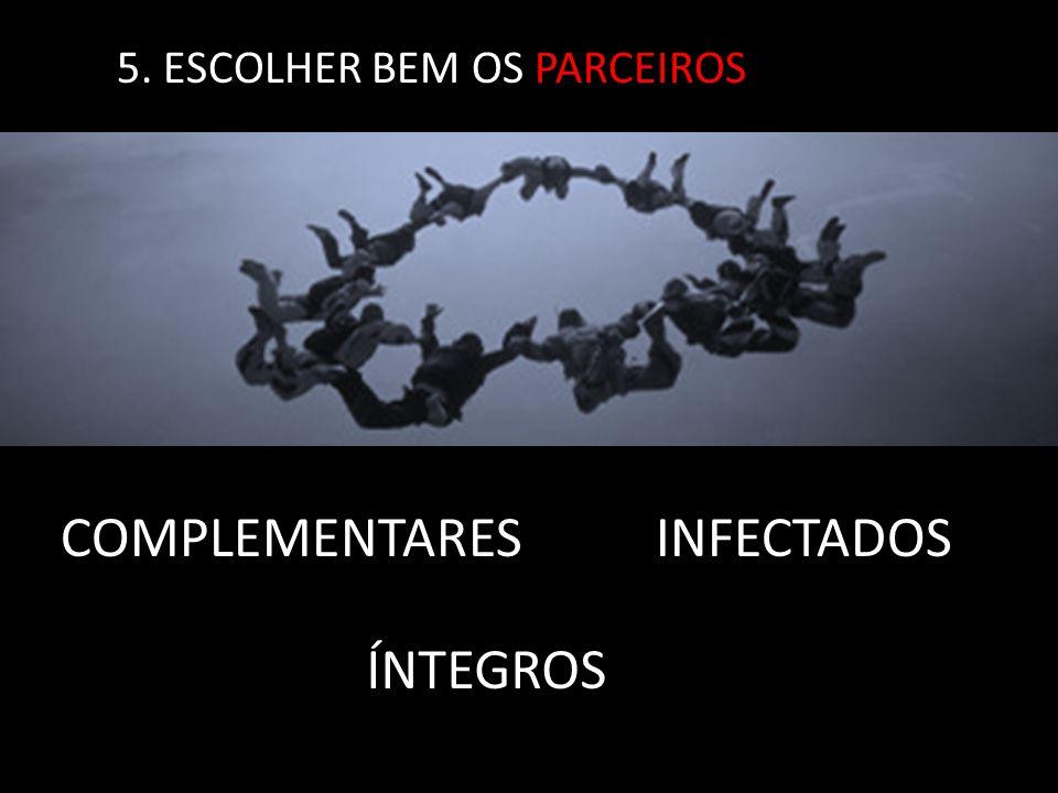 5. ESCOLHER BEM OS PARCEIROS COMPLEMENTARESINFECTADOS ÍNTEGROS