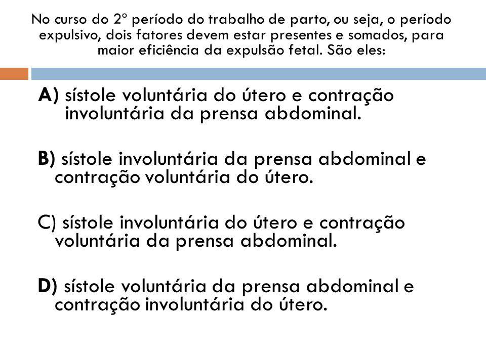 No curso do 2º período do trabalho de parto, ou seja, o período expulsivo, dois fatores devem estar presentes e somados, para maior eficiência da expu