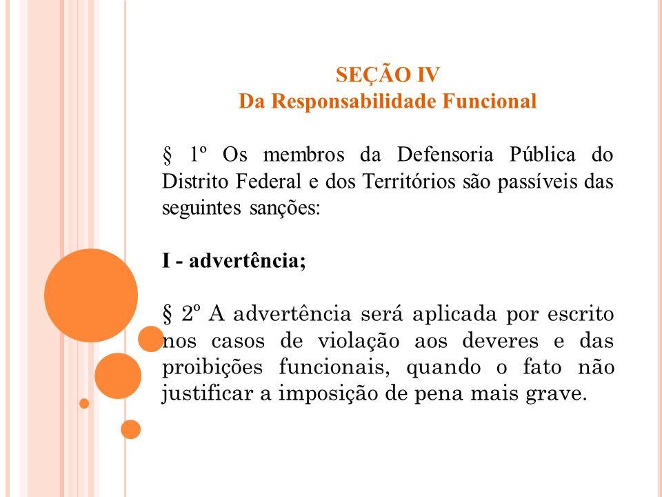 SEÇÃO IV Da Responsabilidade Funcional § 1º Os membros da Defensoria Pública do Distrito Federal e dos Territórios são passíveis das seguintes sanções