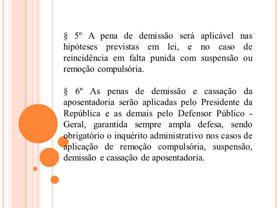 § 5º A pena de demissão será aplicável nas hipóteses previstas em lei, e no caso de reincidência em falta punida com suspensão ou remoção compulsória.